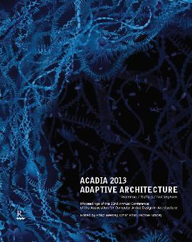 Acadia 2013 Design Agency: proceedings, exhibitions, paradigms in computing