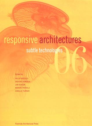 Responsive Architectures: Subtle Technologies 2006